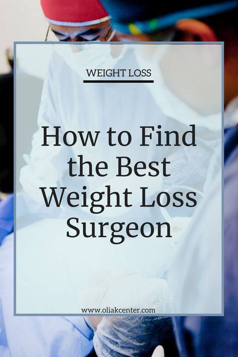 Looking For The Perfect Weight Loss Surgeon Here Are Some Tips On