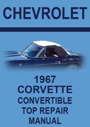 Chevrolet 1967 Corvette Convertible Roof Service And Repair Manual Corvette Convertible Chevrolet Corvette