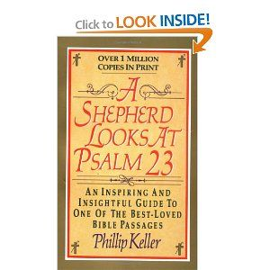With A True Shepherd S Experience And Insight Phillip Keller Leads The Reader To Remarkable Places To The Greenest Pastures Of Psalms Psalm 23 Bible Passages