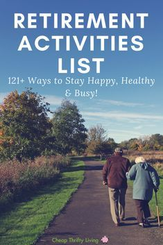Retirement Activities List: Ways to Stay Healthy, Happy, & Busy Finding the right mix of retirement hobbies and activities can help you live a happy and healthy retirement. Numerous studies show that staying busy and active is beneficial to your healt