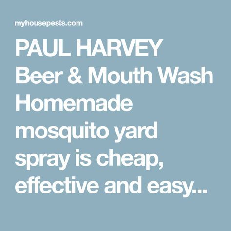 PAUL HARVEY Beer & Mouth Wash Homemade mosquito yard spray is cheap