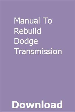 Manual To Rebuild Dodge Transmission With Images Transmission Transmission Repair 46re Transmission