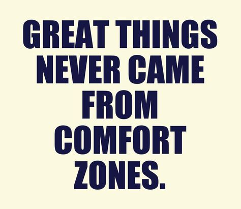 Great Things Never Came From Comfort Zones Inspirational Quotes