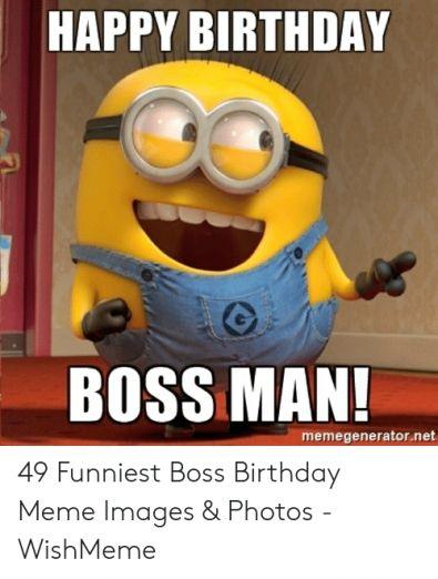 Happy Birthday Boss Meme Happy Birthday Boss Happy Birthday Boss Man Boss Birthday
