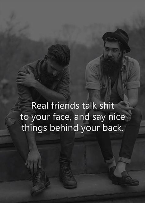 Real friends talk shit to your face and say nice things behind your back. - #Face #friends #nice #Real #shit #talk