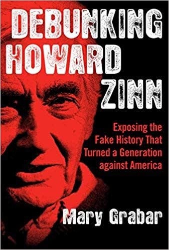 Debunking Howard Zinn Exposing The Fake History That Turned A Generation Against America Mary Grabar 9781621577737 Amazo Hardcover Essays