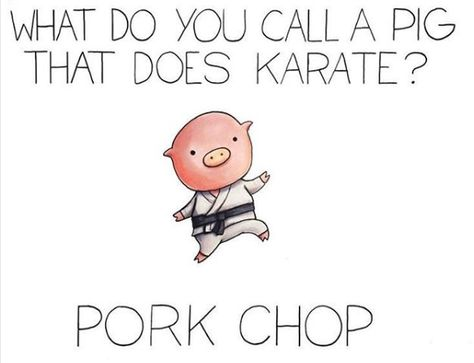 What do you call a pig that does karate? Pork chop! 27 Clean Jokes To Tell Your Kids That Are Actually Funny