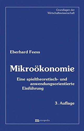 Mikro Konomie Eine Spieltheoretisch Und Anwendungsorientierte Einf Hrung Grundlagen Der Wirtschaftswissenschaft Wirtschaftswissenschaft Bucher Orientieren