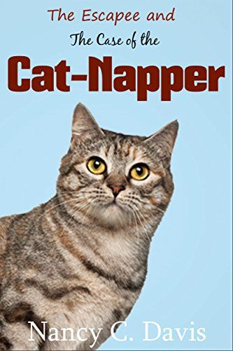 The Escapee And The Case Of The Cat Napper A Pattie Lansbury Cat Cozy Mystery Series Book 3 Kindle Edit Cozy Mystery Series Cat Cozy Mystery Cozy Mysteries