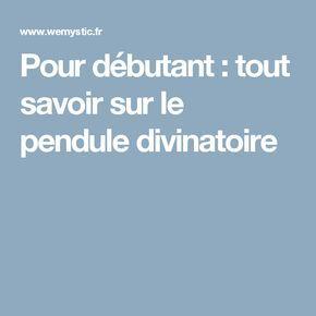 Pour Debutant Tout Savoir Sur Le Pendule Divinatoire Pendule Divinatoire Pendule Divinatoire