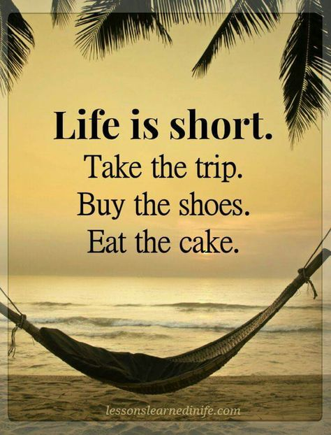 Pin By Patricia Crafford On Happiness Life Is Too Short Quotes Lessons Learned In Life Cake Quotes