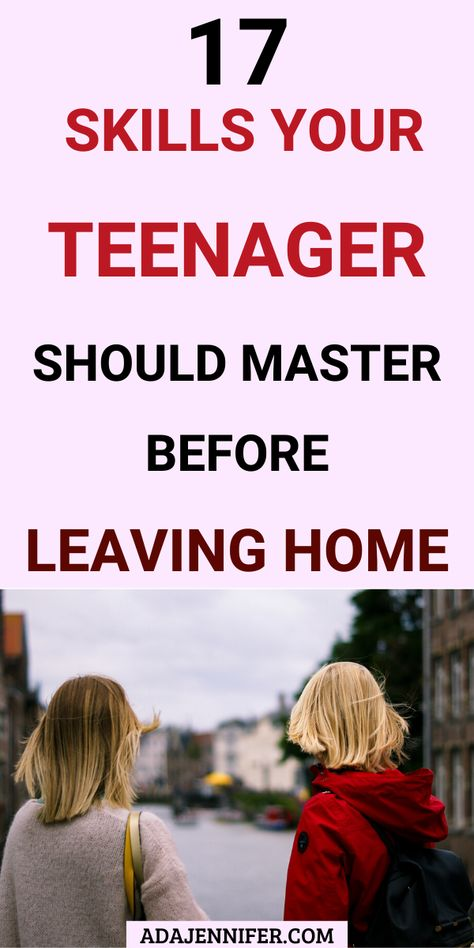 17 Skills Your Teenager Should Master Before Leaving Home