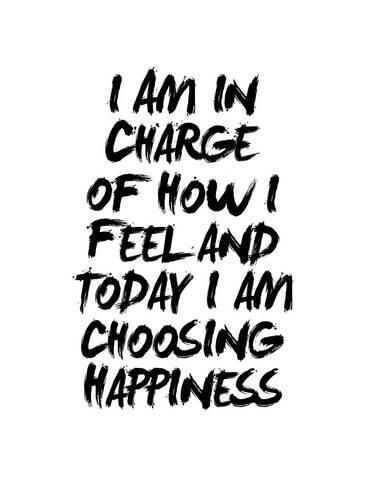 I Always Choose Happiness No Matter What Life Throws At Me I Am