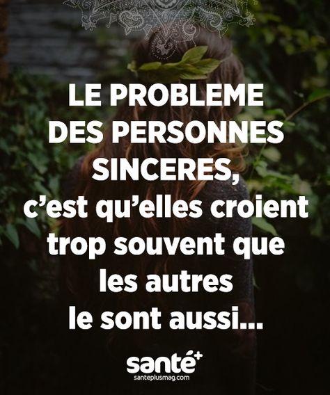 """""""Le problème des personnes sincères, c'est qu'elles croient trop souvent que les autres le sont aussi..."""""""
