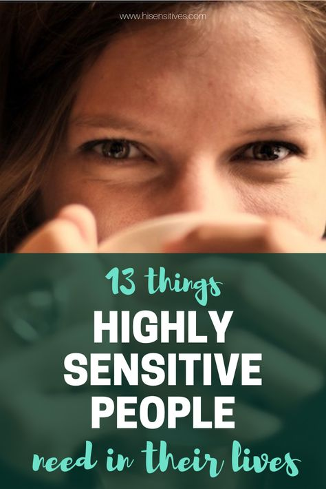 13 things highly sensitive people need in their lives