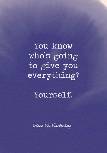You know who's going to give you everything? Yourself. - Powerful Self Love Quotes - Photos