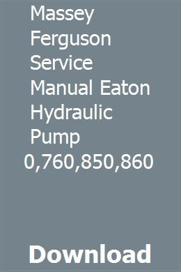 Massey Ferguson Service Manual Eaton Hydraulic Pump 550 750 760 850 860 Hydraulic Pump Hydraulic Eaton