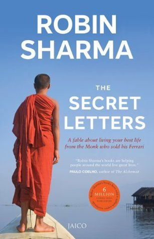 The Secret Letters Of The Monk Who Sold His Ferrari By Robin S Sharma The Monks Secret Self Help Books