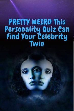 Quiz Pretty Weird This Personality Quiz Can Find Your Celebrity Twin Celebrity Twins Personality Quiz Are You Pretty Quiz