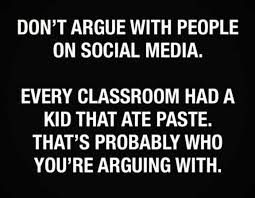 Meme Don T Argue With People On Social Media Every Classroom Had A Kid That Ate Paste Google Search Social Media Classroom Bones Funny