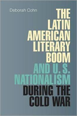 The Latin American literary boom and U.S. nationalism during the Cold War / Deborah Cohn.