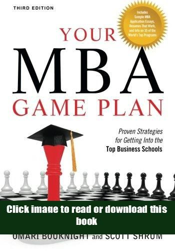 Online Your Mba Game Plan Third Edition Proven Strategies For Getting Into The Top Business Mba How To Plan Business School