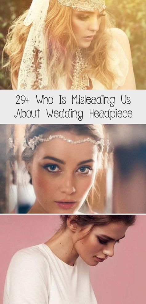 29+ Who Is Misleading Us About Wedding Headpiece - Wedding  #Wavyweddinghair #CocMireasaweddinghair #weddinghairWaves #Summerweddinghair   #HairAccessoriesVintage