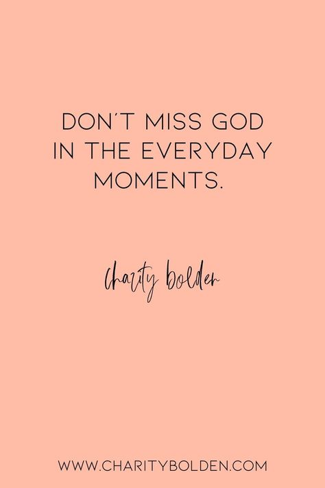 Do you see God in the everyday moments? What needs to shift in your life? Click for more at www.charitybolden.com for topics like: joy, waiting, prayer, spiritual formation, growth, God, identity and soul care.#spiritualjourney #spiritualgrowthquotes #journeyquote #waitingquotes #godishealer #griefquotes #griefjourney #godsvoice #hopequote #godquote #godslove #listenforgod #bestillandknow #godsvoice #bestill #vulnerabilityquote #stillnessquotes #mentalhealth #quietyourlife #slowdownquote