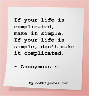If Your Life Is Complicated Make It Simple If Your Life Is Simple Don T Make It Complicated Inspirational Quotes Life Quotes Book Quotes