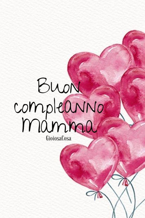 Compleanno Mamma Pensieri.Gioiosacosa Auguri Di Buon Compleanno Mamma Con Amore Dai Tuoi