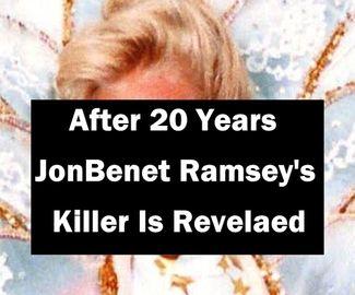 After 20 Years, JonBenet Ramsey's Killer Is Finally Revelaed