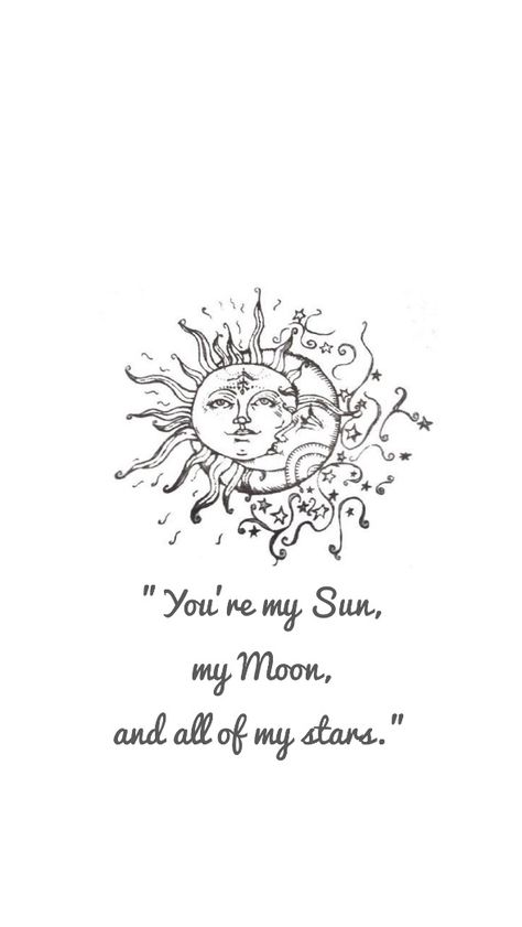 """""""You're my Sun, my Moon, and all of my stars."""""""