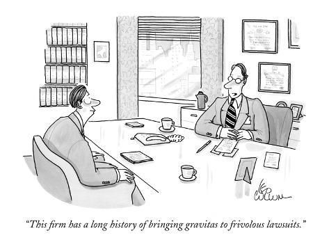"Premium Giclee Print: ""This firm has a long history of bringing gravitas to frivolous  lawsuits."" - New Yorker Cartoon by Leo Cullum : 12x9in 