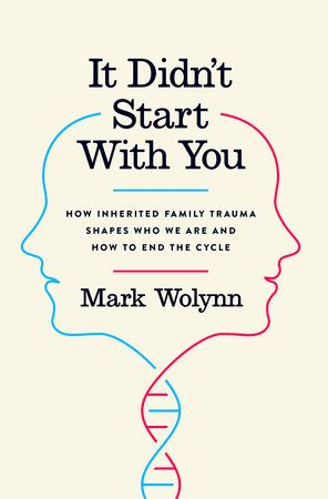 It Didn't Start With You by Mark Wolynn | PenguinRandomHouse.com Amazing book I had to share from Penguin Random House