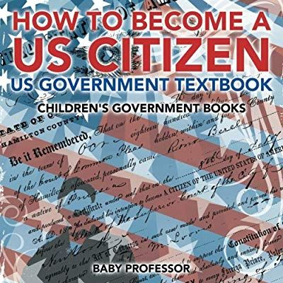 How To Become A Us Citizen Us Government Textbook Children S Government Books Baby Professor 9781541913011 Ama Textbook Us Government Elementary History