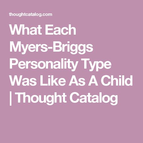 What Each Myers-Briggs Personality Type Was Like As A Child | Thought Catalog