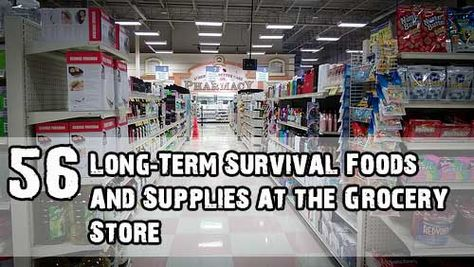 56 Long-Term Survival Foods and Supplies at the Grocery Store.. If you have more please add them here