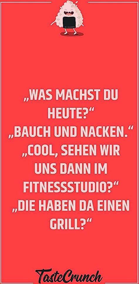 """""""WAs machst du heute?"""" """"Bauch und Nacken."""" """"Cool, sehen wir uns dann im Fitnessstudio?"""" """"Die haben da einen Grill?""""   Lustige Sprüche #food #foodlover #grillen #quote #witzig #funny #qotd #lustig #fitness"""