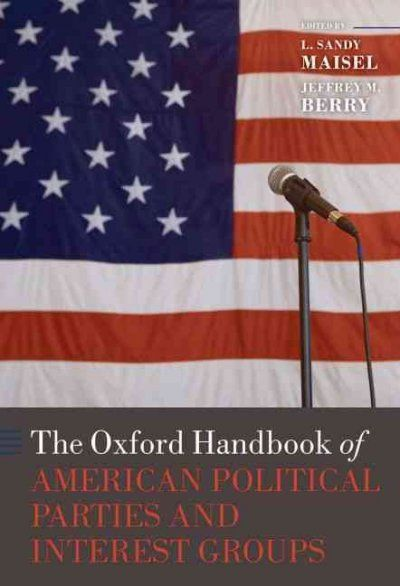 Oxford Handbook of American Political Parties and Interest Groups