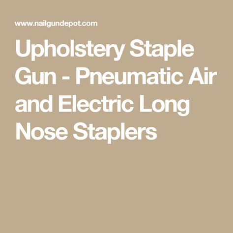 Upholstery Staple Gun Pneumatic Air And Electric Long Nose