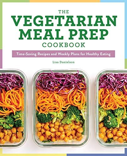 Download Pdf The Vegetarian Meal Prep Cookbook Timesaving Recipes And Weekly Plans For Healthy Eat Vegetarian Meal Prep Meal Prep Cookbook Vegetarian Recipes