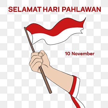 Heroes Days Illustration Of Hand Holding Indonesia Red White Flag To Celebrate Hari Pahlawan Heroes Day Hero Day Hari Pahlawan Png Transparent Clipart Image Red And White Flag Heroes Day