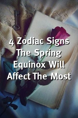 4 Zodiac Signs The Spring Equinox Will Affect The Most In 2020 Astrology Signs Zodiac Sign Facts Horoscope