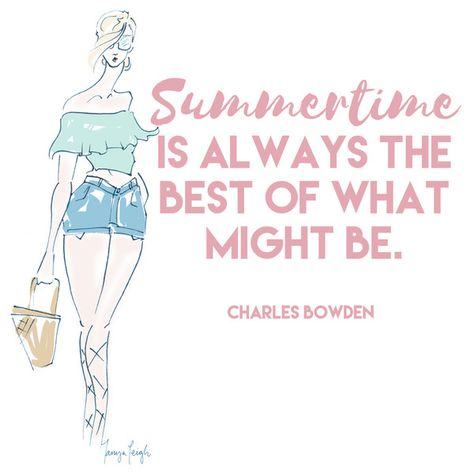 """""""Summertime is always the best of what might be."""" Charles Bowden - Quotes That Capture the Spirit of Summer - Photos"""