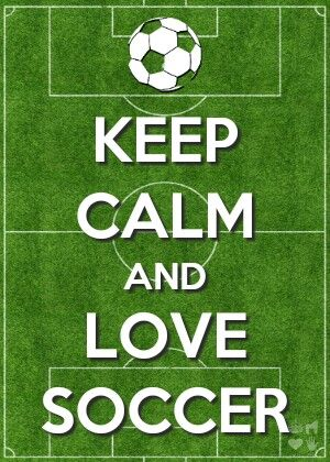 Keep calm and love soccer. I can't wait for my ill sis to start!! :)