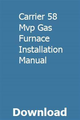 Carrier 58 Mvp Gas Furnace Installation Manual Gas Furnace Furnace Installation Gas Furnace Installation