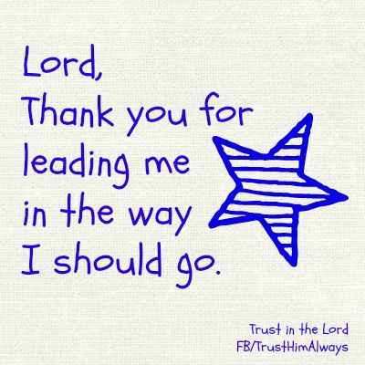 Lord, Thank you for leading me in the way I should go  |