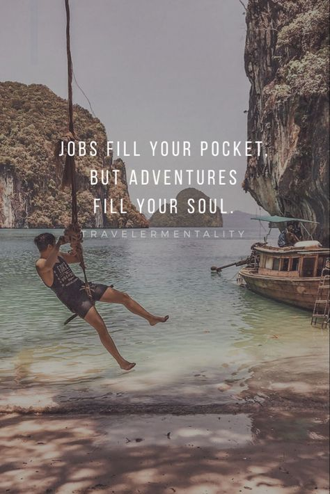 Jobs fill your pocket, but adventures fill your soul. -Travelermentality