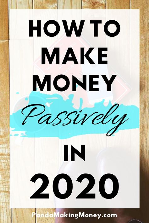 How To Make Money Passively In 2020