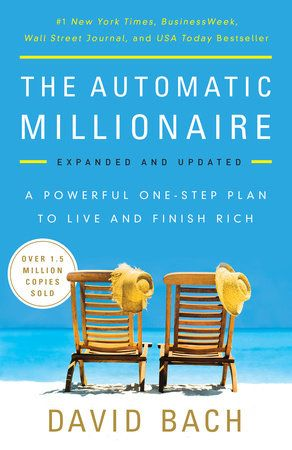 The Automatic Millionaire Expanded And Updated By David Bach 9780451499080 Penguinrandomhouse Com Books Automatic Millionaire Personal Finance Books Money Book